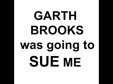 Garth Brooks was going to SUE me