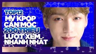 TOP 12 MV K-POP cán mốc 200 triệu lượt xem nhanh nhất trên Youtube (Nhóm Nhạc)   Update 12/2017