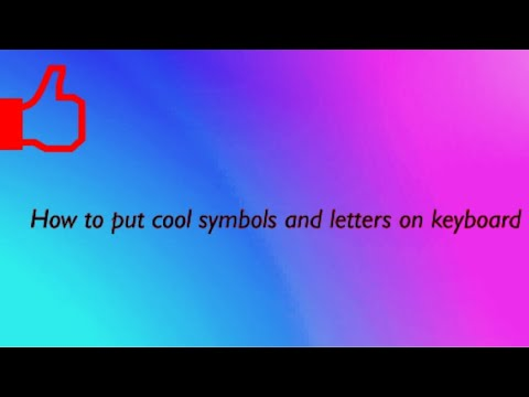 How To Put Cool Symbols And Letters On Keyboard