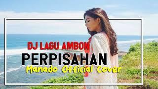 Dj REMIX AMBON''PERPISAHAN''SLOW DJ COVER MANADO OFFICIAL