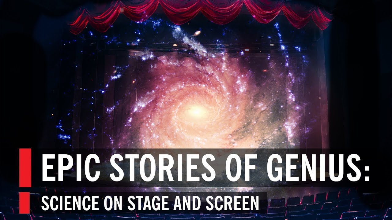 Epic Stories of Genius: Science on Stage and Screen