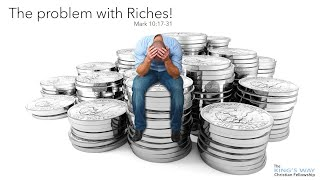 The problem with riches! Mark 10:17-31