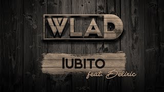 Repeat youtube video WLAD - Iubito (feat. Deliric)
