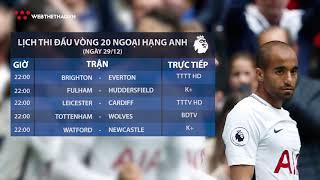 Lịch thi đấu vòng 20 Ngoại hạng Anh 2018/19 hôm nay 29/12  | Tin Bóng Đá | Web The Thao
