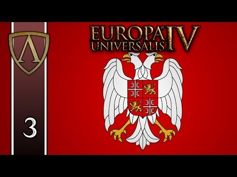 Let's Play EU4 -- 1.27 Poland Update -- Serbia -- Lazarus -- Part 3