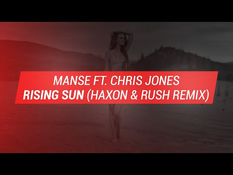 Manse ft. Chris Jones - Rising Sun (Haxon & Rush Remix)