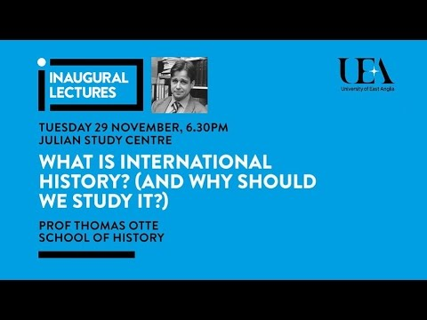 Inaugural Lectures: What is international history...? | University of East Anglia (UEA)