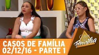 Casos de Família (02/12/16) - Não trate como camarote quem te trata como pista - Parte 1