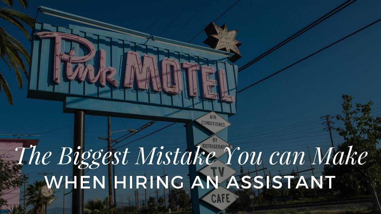 The Biggest Mistake You Can Make When Hiring An Assistant