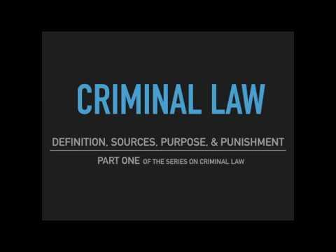Criminal Law - Part One: Definition, Sources, Purpose & Punishment