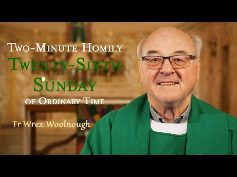 Twenty-Sixth Sunday of Ordinary Time - Two-Minute Homily: Fr Wrex Woolnough