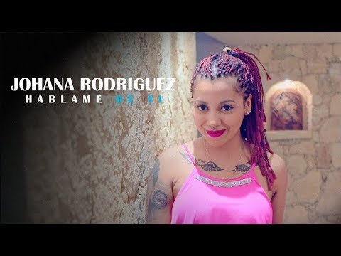 Johana Rodriguez - Hablame De Ti