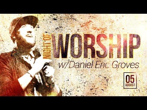 Night of Worship 2016   Daniel Eric Groves