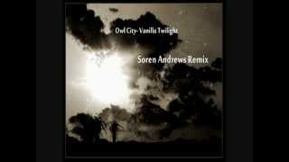 Owl City- Vanilla Twilight (Soren Andrews Remix)