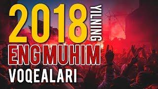 2018 YILNING TARIXGA MUHRLANGAN VOQEALARI