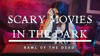 Scary movies in the Dark - Rawl of the Dead