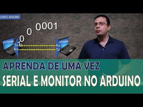 ENTENDA DE UMA VEZ A SERIAL E O MONITOR DO ARDUINO