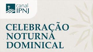 Última Celebração Noturna IPNJ do Ano - Dia 27 de Dezembro de 2020