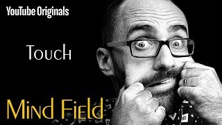 Touch - Mind Field (Ep 6)(MIND FIELD: TOUCH How much of the sensations we feel is determined by our physical bodies? Maybe our minds play a bigger role than we know. I'll see if ..., 2017-02-15T17:13:05.000Z)