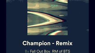 BTS RM and Fall Out Boys - Champion (Remix) (Official Lyric Video)