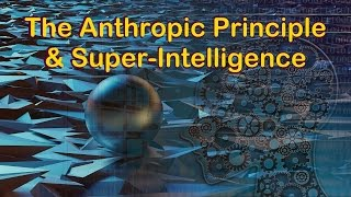 The Anthropic Principle and Super Intelligence