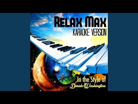 Relax Max (In The Style Of Dinah Washington) (Karaoke Version)