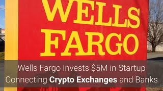 Wells Fargo invests 5m in Company related to Crypto Exchanges and Banks (Trending Crypto News)