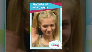 FRYZURA NA HELLO KITTY  - Najlepsze fryzury dla dzieci