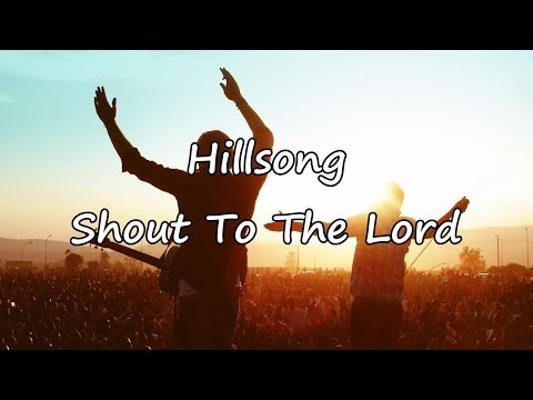 Hillsong - Shout To The Lord [with lyrics]