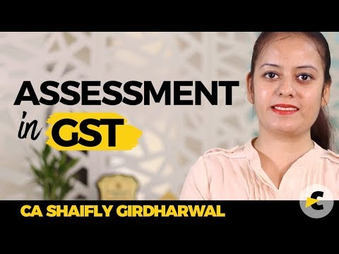Assessment in GST by Shaifaly Girdharwal