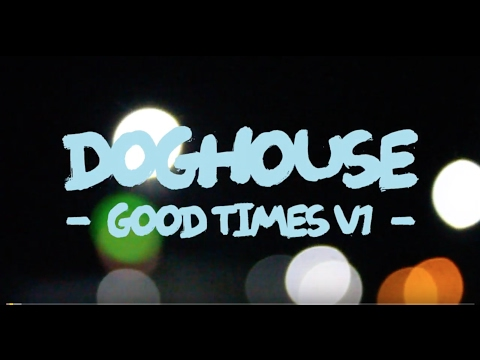 DOGHOUSE : GOOD TIMES V.1