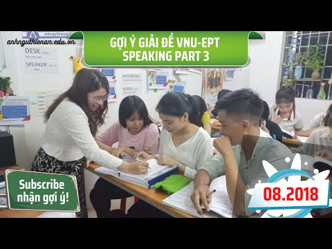[GỢI Ý GIẢI ĐỀ VNU SPEAKING PART 3] - Tháng 8/2018 - Anh Ngữ Thiên Ân