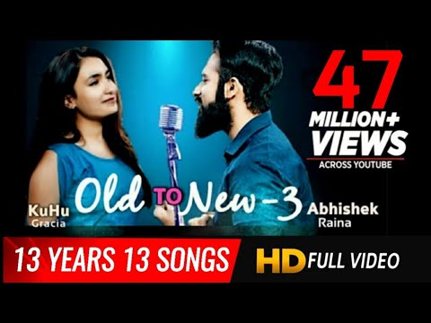 old-to-new-3-|-kuhu-gracia-|-ft.-abhishek-|-2006-to-2019-|romantic-bollywood-mashup-|-love-songs