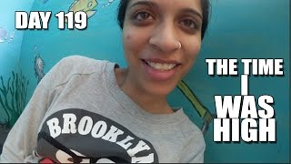 The Time I Was High (Day 119)