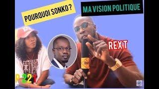 REX T ,pourquoi j'ai choisi Sonko ,ma vision de la politique au Senegal