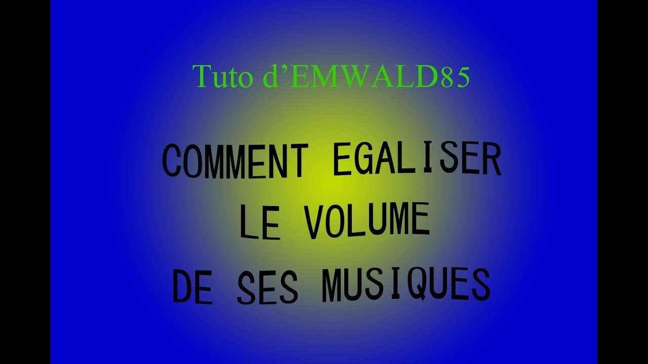 comment galiser le volume de ses musiques mp3 youtube. Black Bedroom Furniture Sets. Home Design Ideas
