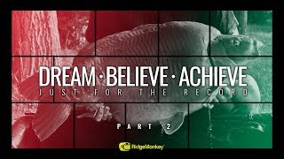 Dream, Believe, Achieve - Just for the record - PART 2