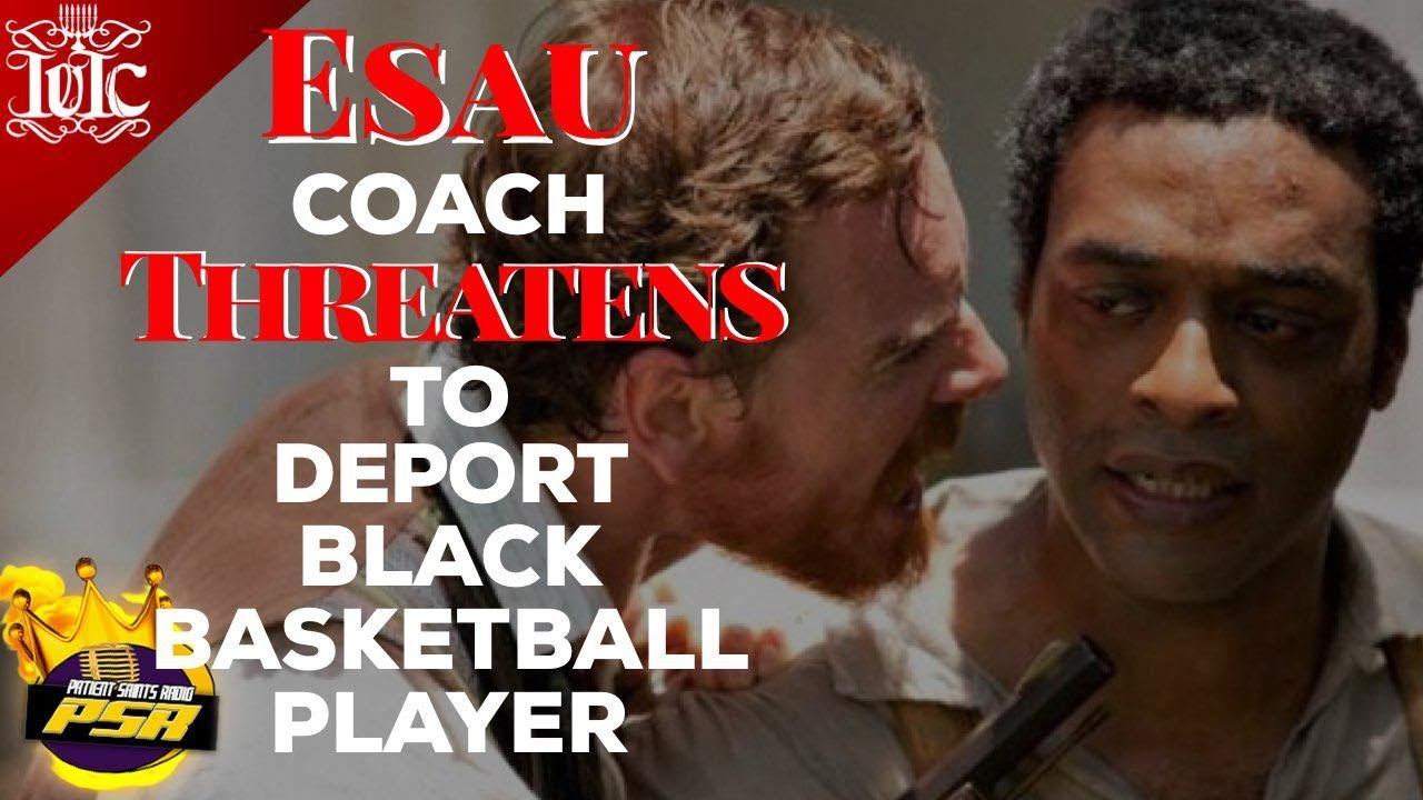 Patient Saints Radio: Coach Esau Threatens To Deport Black Basketball  Player!!!