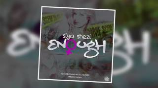 Video Siya Shezi  - Enough download MP3, 3GP, MP4, WEBM, AVI, FLV Oktober 2018