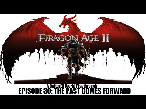 The CulturED World Plays- Dragon Age II (Episode 30: The Past Comes Forward)