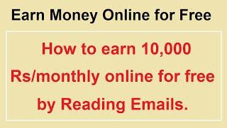 How to Earn 10,000 Rs/month Online for Free by Reading Emails - Earn Money Online for Free