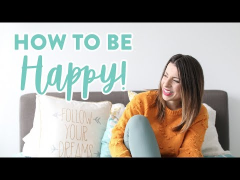 How to Be Happy! 6 MUST KNOW Life Tips to Feel Happier Everyday