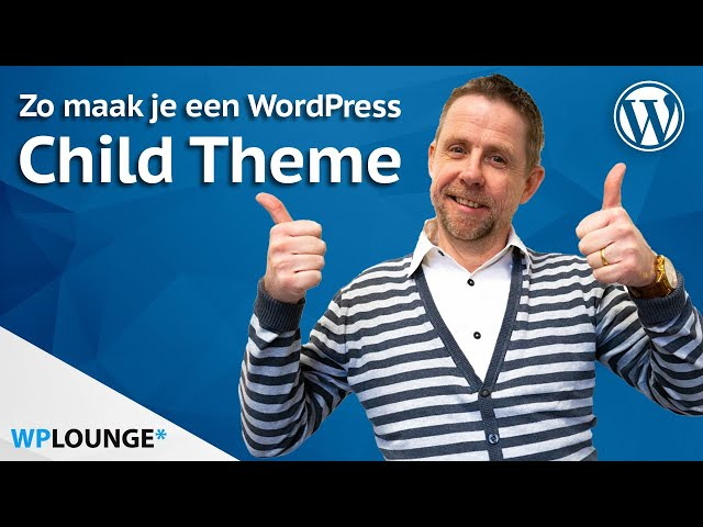 WordPress child theme maken: Wat is het? En hoe maak je een child theme?