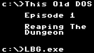 This Old DOS - 1 - Reaping the Dungeon