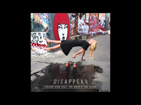 SiDizen King - Disappear (feat. The Moth & The Flame)