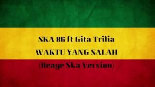Download SKA 86 ft Gita trilia   Waktu yang salah lirik