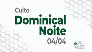 Culto Dominical Noite - 04/04/21