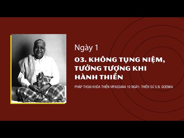 03. KHÔNG TỤNG NIỆM, TƯỞNG TƯỢNG KHI HÀNH THIỀN – NGÀY 1 - Pháp Thoại Khóa Thiền Vipassana 10 Ngày