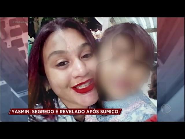 Caso Yasmin: segredos sobre filha são revelados após desparecimento