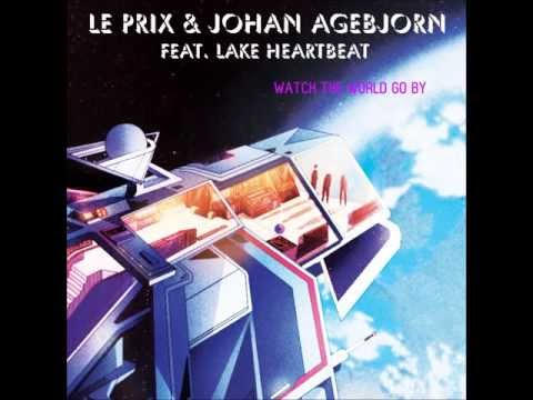 Le Prix & Johan Agebjörn - Watch The World Go By (feat. Lake Heartbeat)